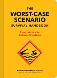 The Worst-Case Scenario Survival Handbook: Expert Advice for Extreme Situations (Survival Handbook, Wilderness Survival Guide