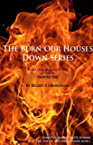 The Burn Our Houses Down Trilogy