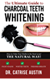 The Ultimate Guide to Charcoal Teeth Whitening: How to Take Your Smile to the Next Level- The Natural Way!