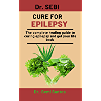 Dr. Sebi Cure For Epilepsy: The Complete Healing Guide To Curing Epilepsy and get your life back