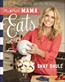 Mix-and-Match Mama Eats: Crazy Good Go-To Meals