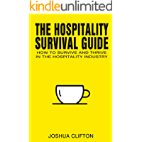 The Hospitality Survival Guide: How to Survive and Thrive in the Hospitality Industry