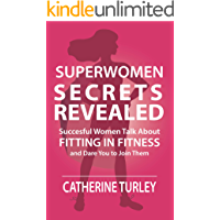 Superwomen Secrets Revealed: Successful Women Talk About Fitting in Fitness and Dare You to Join Them
