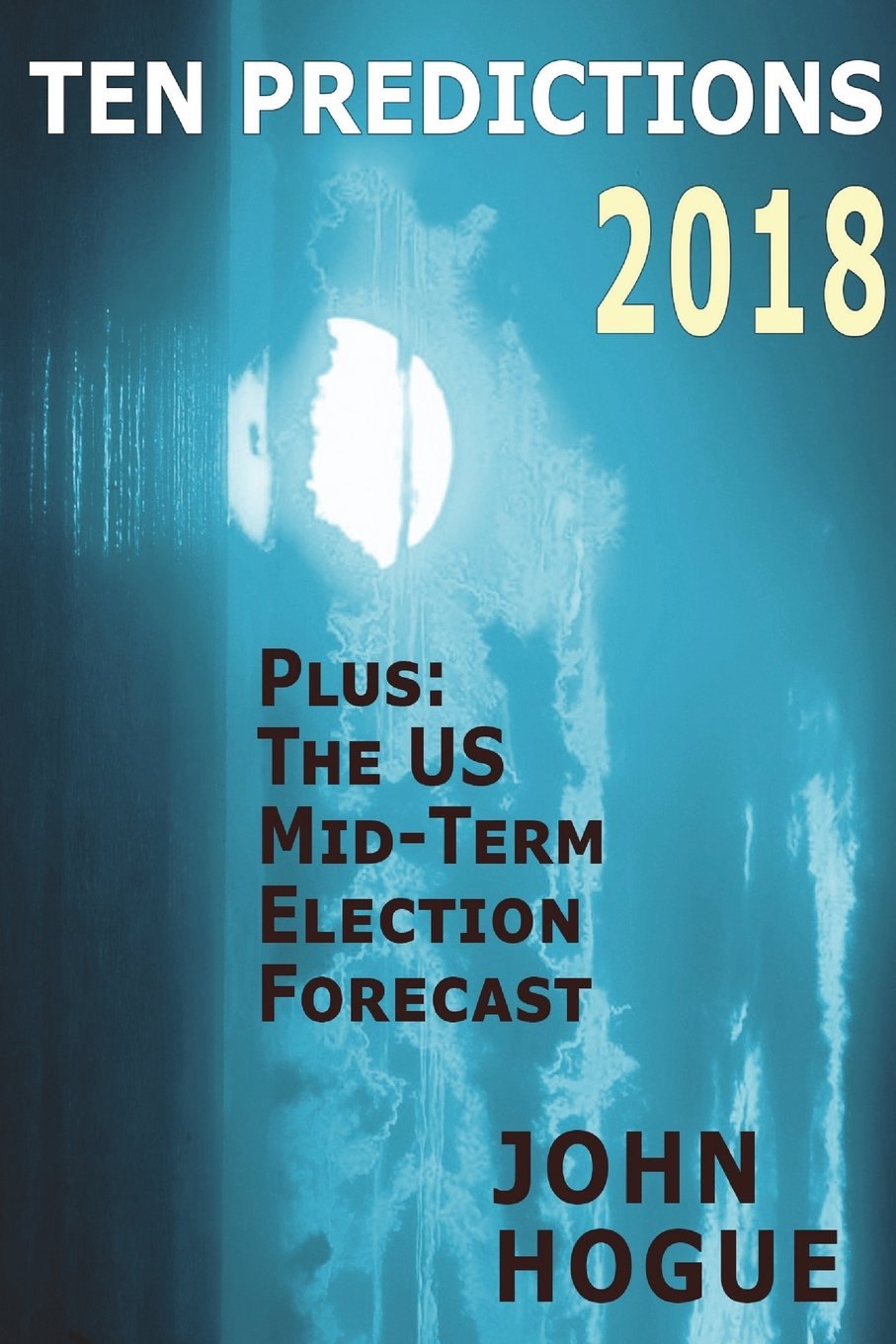 Ten Predictions 2018: Plus the US Midterm Election Forecast