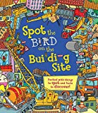 Spot the Bird on the Building Site: Packed with things to spot and facts to discover!
