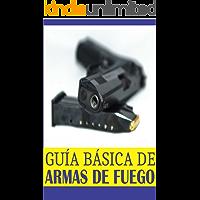 Guía Básica de Armas de Fuego: Lo básico de lo mas importante que tienes que saber...