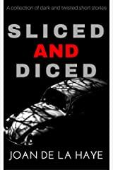 Sliced and Diced: A collection of dark and twisted short stories Kindle Edition