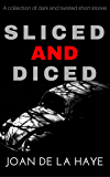 Sliced and Diced: A collection of dark and twisted short stories (English Edition)