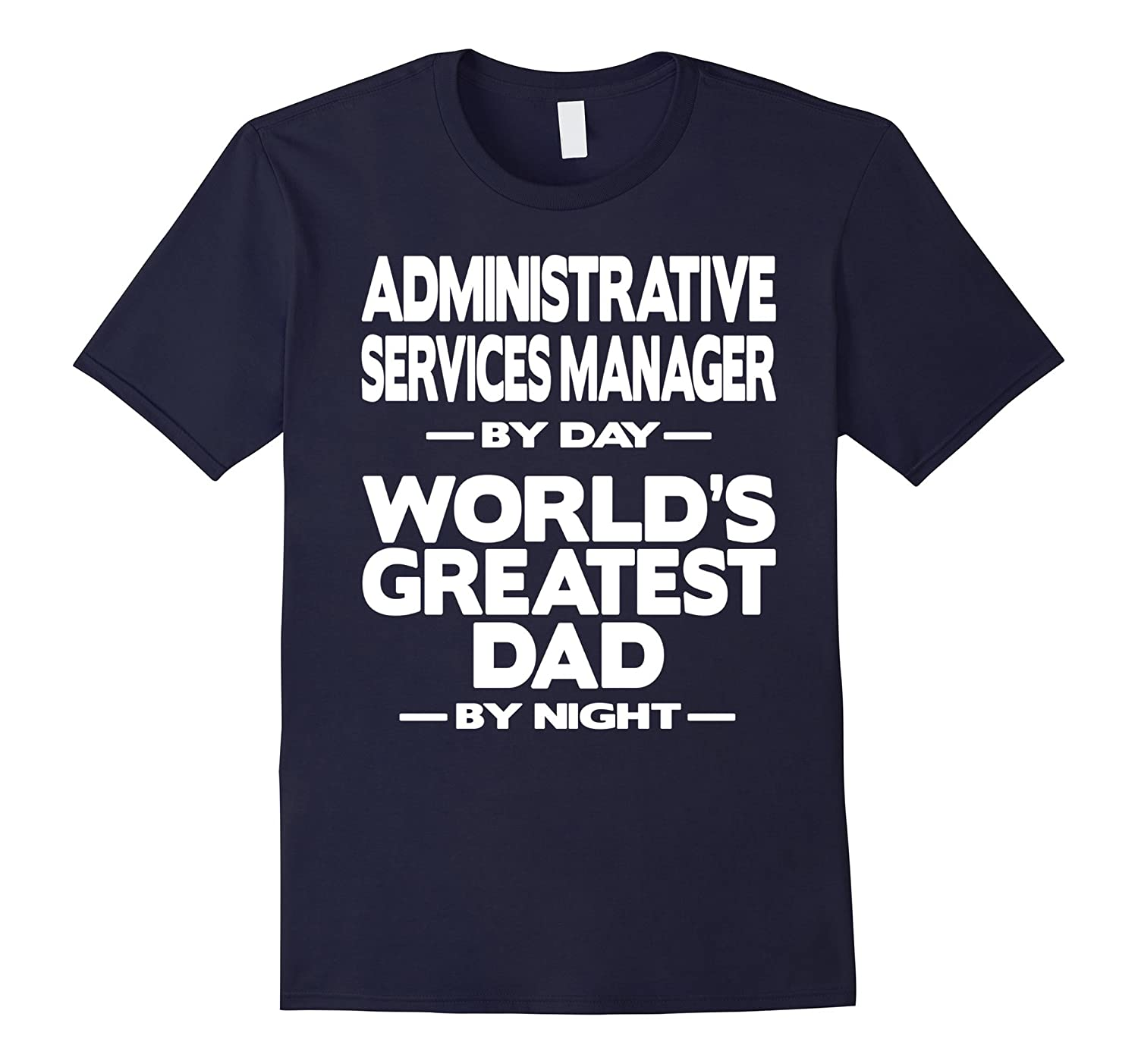 Administrative Services Manager Worlds Greatest Dad T-Shirt-TD