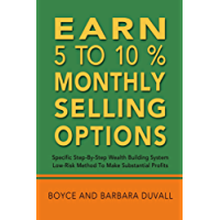 Earn 5 to 10% Monthly Selling Options: Specific Step-By-Step Wealth Building System (English Edition)