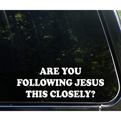 "Are You Following Jesus This Closely? (9"" x 3"") Funny Die Cut Decal Sticker For Windows, Cars, Trucks, Laptops, Etc: Automotive"