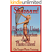 Shazaam! Effectively Using Photo Reflectors and Photo Filters! (On Target Photo Training Book 11) book cover
