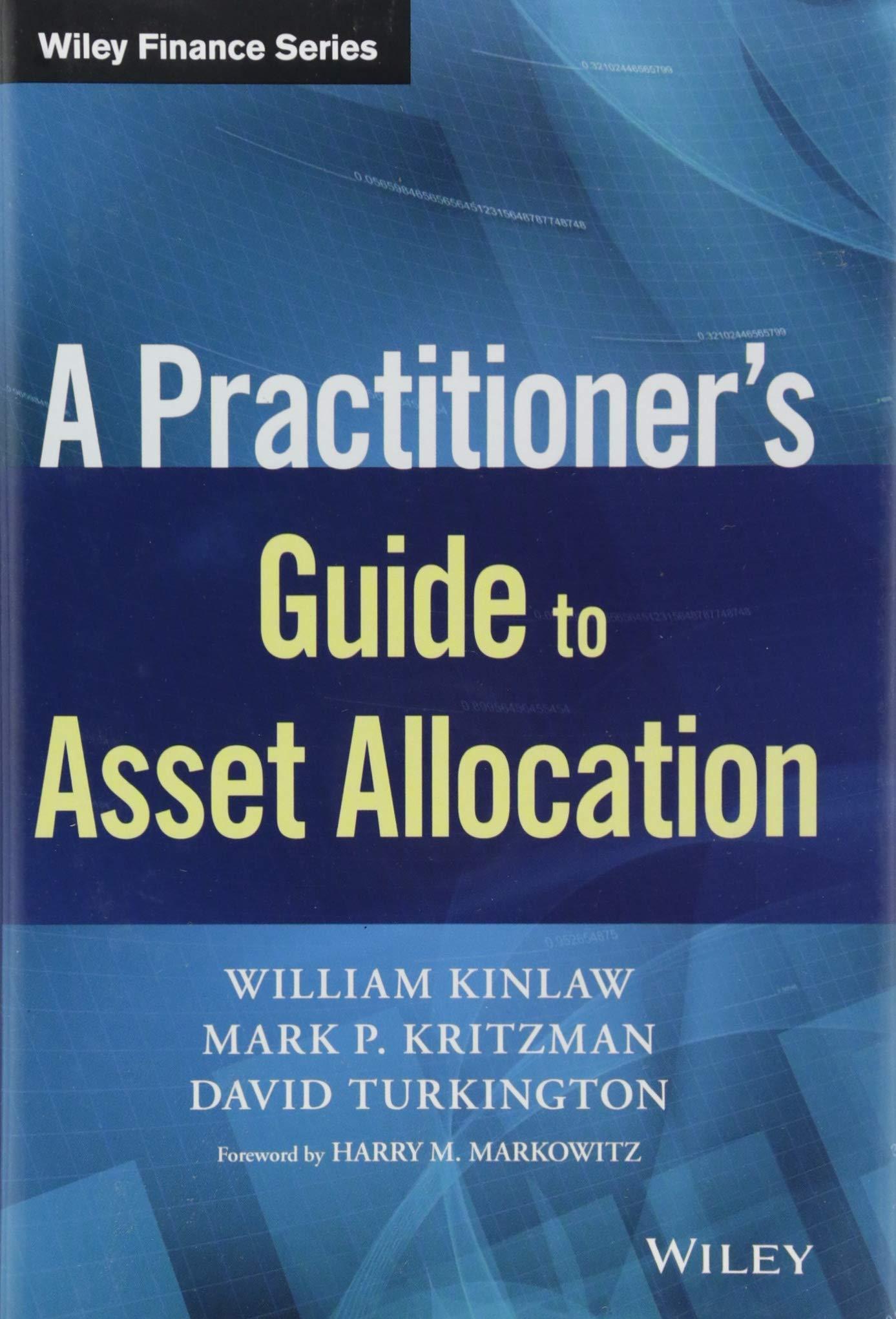 Amazon.com: A Practitioner's Guide to Asset Allocation (Wiley Finance)  (9781119397809): William Kinlaw, Mark P. Kritzman, David Turkington, ...