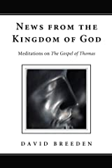 News from the Kingdom of God: Meditations on The Gospel of Thomas Kindle Edition