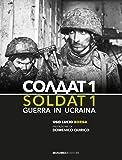 Soldat 1. Guerra in Ucraina. Ediz. illustrata