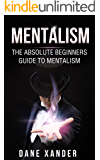 MENTALISM: The Absolute Beginners Guide To Mentalism (mentalism, mentalism magic, mentalism tricks, magic tricks, hypnosis, hypnotism, nlp, self hypnosis) (English Edition)