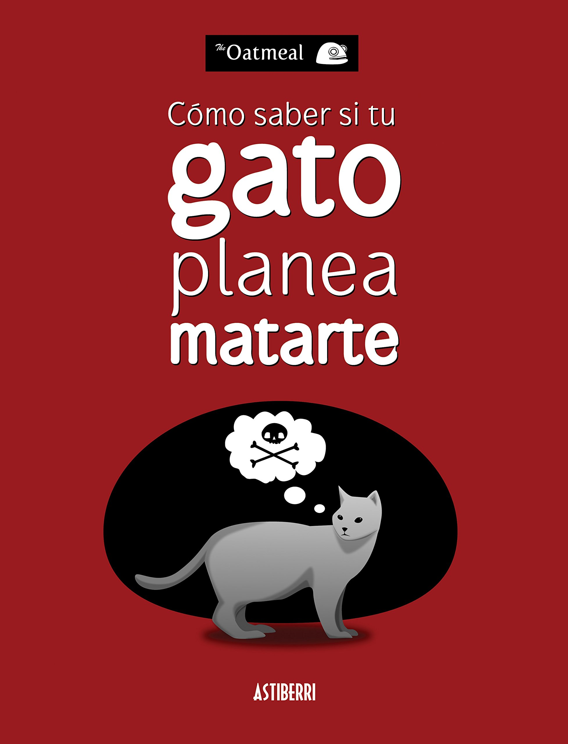 Cómo saber si tu gato planea matarte (Kili Kili) Tapa blanda – 27 jun 2013 The Oatmeal Óscar Palmer Astiberri 841568522X
