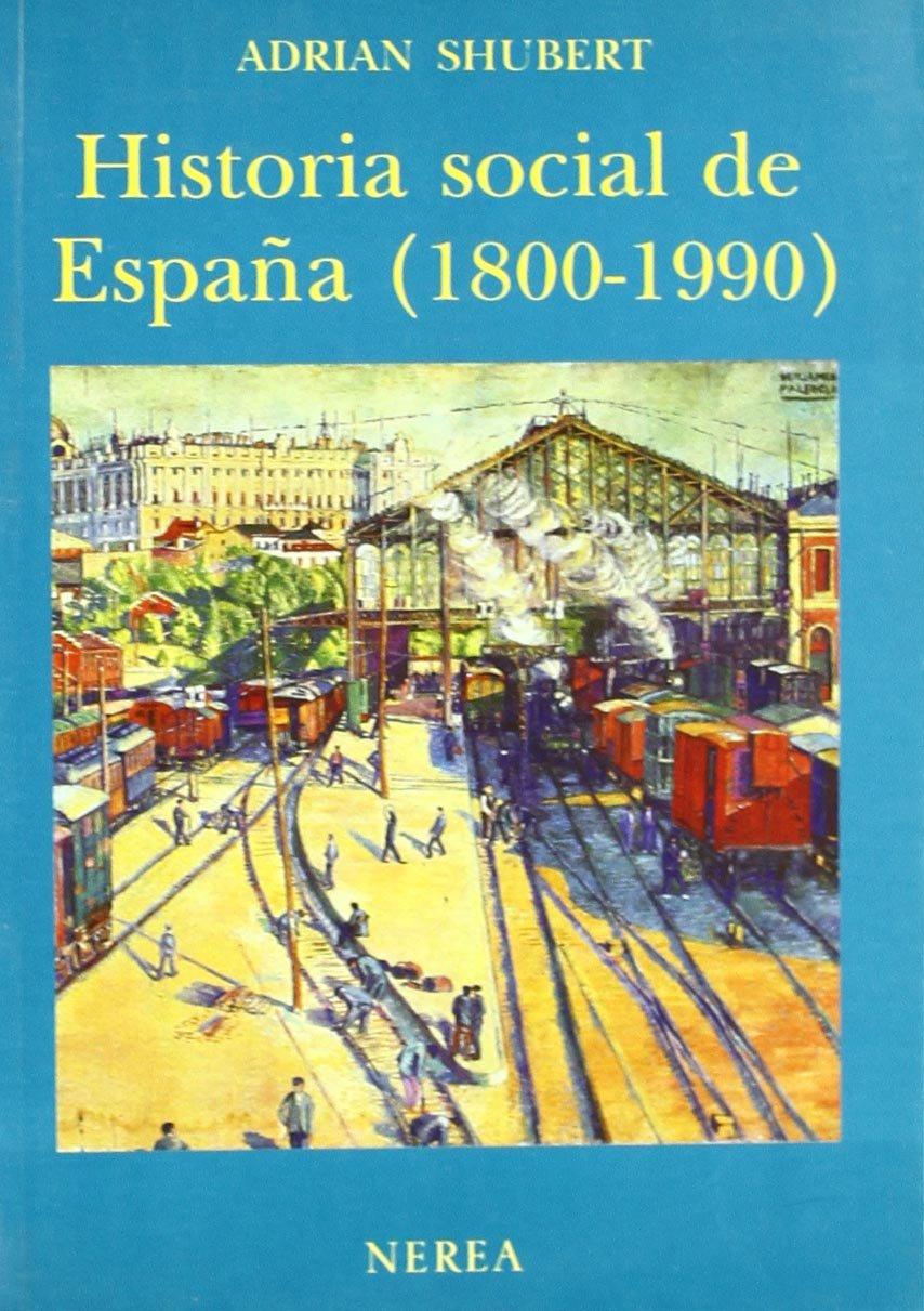 Historia social de España (1800-1990): Amazon.es: Shubert, Adrian, Gil Aristu, José Luis: Libros