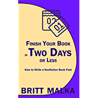Finish Your Book in Two Days or Less: How to Write a Nonfiction Book Fast (English Edition)