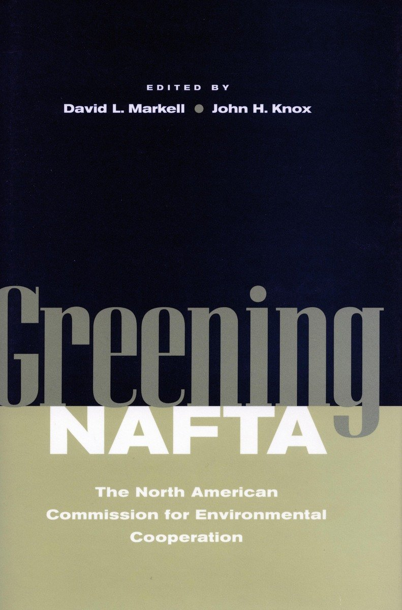 Greening NAFTA: The North American Commission for Environmental Cooperation (Stanford Law & Politics)