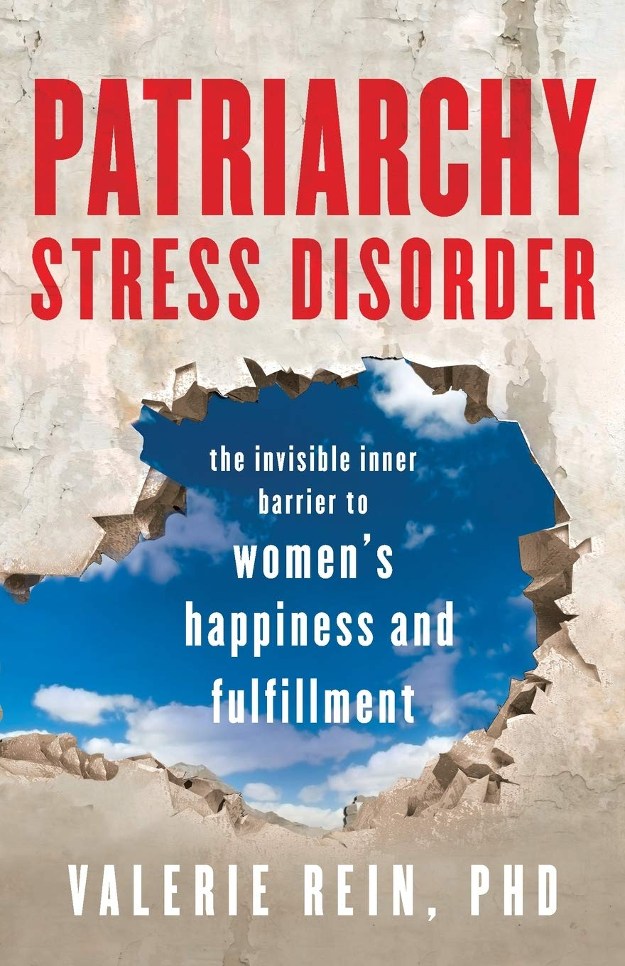 Patriarchy Stress Disorder  The Invisible Inner Barrier To Women's Happiness And Fulfillment