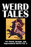 Weird Tales: 101 Weird, Strange, and Supernatural Stories Vol. 2 (Civitas Library Classics)