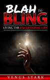 Blah to Bling: Living the Exceptional Life