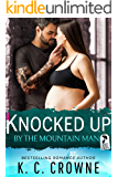 Knocked Up by the Mountain Man: A Secret Baby Surprise Pregnancy Romance (Mountain Men of Liberty Book 3)