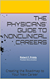 The Physicians' Guide to NonClinical Careers: Creating the Roadmap to Your New Career