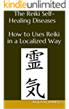 The Reiki Self-Healing Diseases : How to Uses  Reiki in a Localized Way (English Edition)