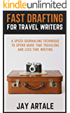 Fast Drafting for Travel Writers: A Speed Journaling Technique To Spend More Time Traveling And Less Time Writing