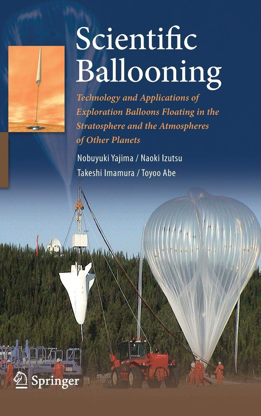 Scientific Ballooning  Technology And Applications Of Exploration Balloons Floating In The Stratosphere And The Atmospheres Of Other Planets
