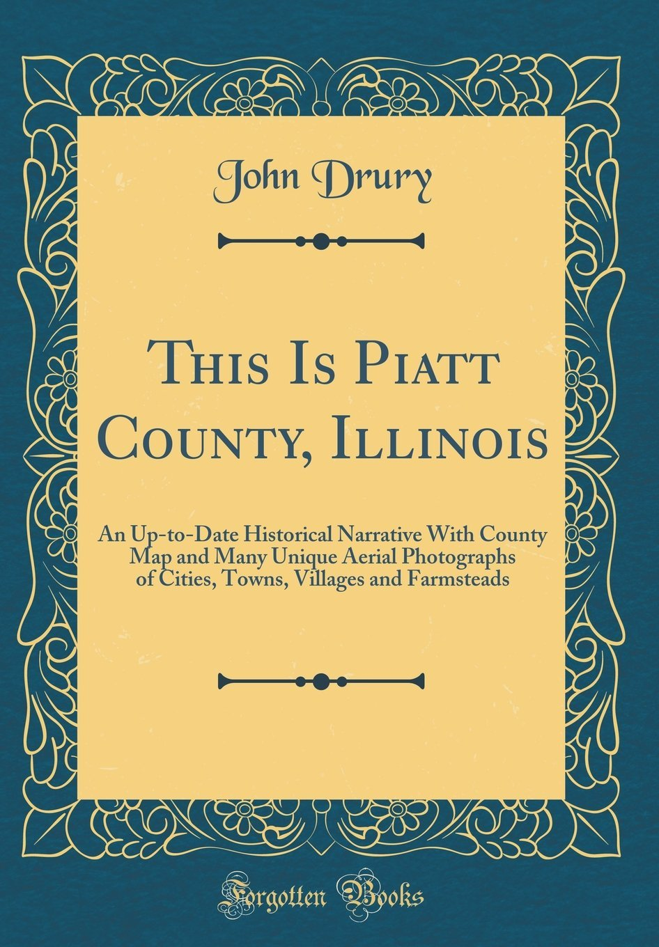 This Is Piatt County, Illinois: An Up-To-Date Historical