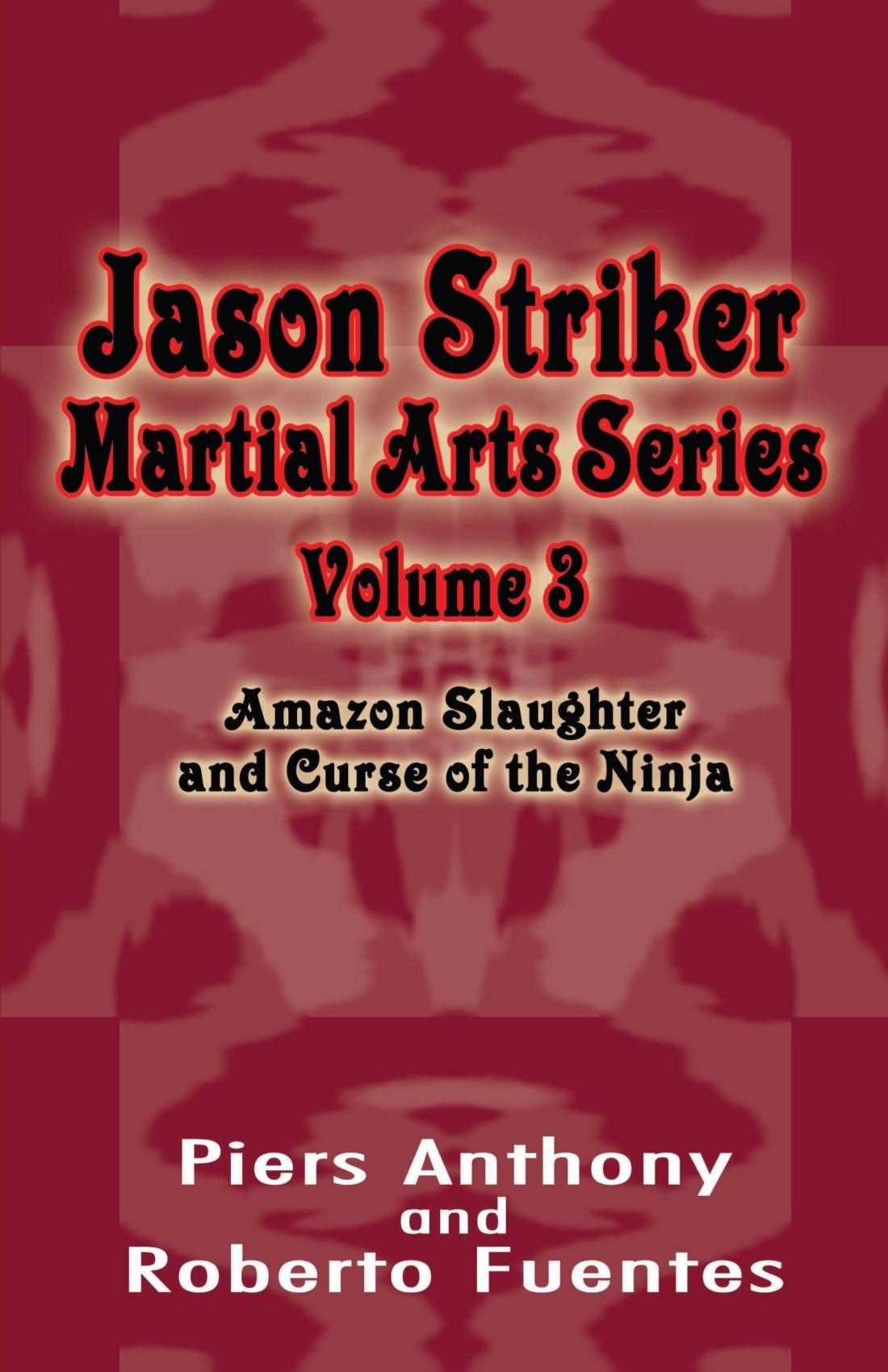 Read Online Jason Striker Martial Arts Series Volume 3: Amazon Slaughter and Curse of the Ninja ebook