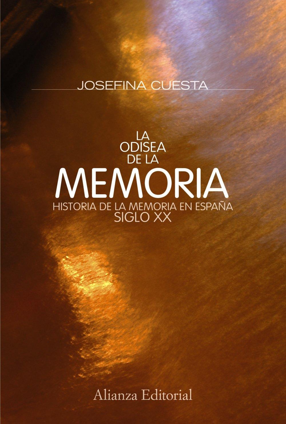 La odisea de la memoria: Historia de la memoria en España. Siglo XX Alianza Ensayo: Amazon.es: Cuesta, Josefina: Libros