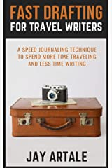 Fast Drafting for Travel Writers: A Speed Journaling Technique To Spend More Time Traveling And Less Time Writing Kindle Edition