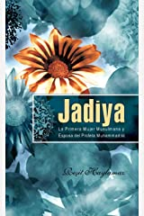 Jadiya/ Khadija: La Primera Mujer Musulmana Y Esposa Del Profeta Muhammad/ The First Muslim and the Wife of the Prophet Muhammad Paperback