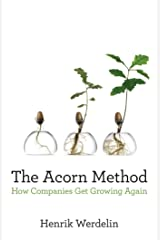 The Acorn Method: How Companies Get Growing Again Kindle Edition