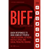 BIFF: Quick Responses to High-Conflict People, Their Personal Attacks, Hostile Email and Social Media Meltdowns