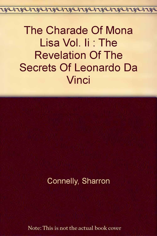 charade mona lisa vol ii the revelation of the secrets of leonardo da vincithe