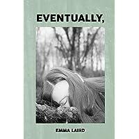 Eventually,