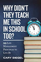 Why Didn't They Teach Me This in School, Too?: 99 Life Management Principles To Live By Paperback