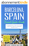 Barcelona Travel Guide: Barcelona, Spain: Travel Guide Book—A Comprehensive 5-Day Travel Guide to Barcelona, Spain & Unforgettable Spanish Travel (Best ... to Europe Series Book 10) (English Edition)
