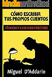 Cómo escribir tus propios cuentos: Técnicas y ejercicios prácticos (Creación literaria)