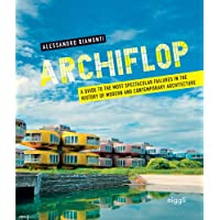 Archiflop: A guide to the most spectacular failures in the history of modern and contemporary architecture