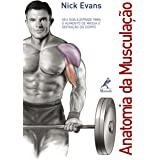 Anatomia da musculação: Seu guia ilustrado para o aumento de massa e definição do corpo
