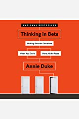 Thinking in Bets: Making Smarter Decisions When You Don't Have All the Facts Audible Audiobook