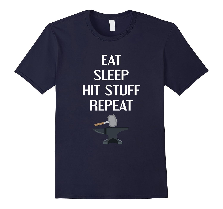 Eat Sleep Hit Stuff Repeat Shirt Gift Blacksmiths Worker-TD