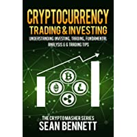 Cryptocurrency Trading & Investing: Understanding Investing, Trading, Fundamental Analysis & 6 Trading Tips: Volume 5 (The Cryptomasher Series)
