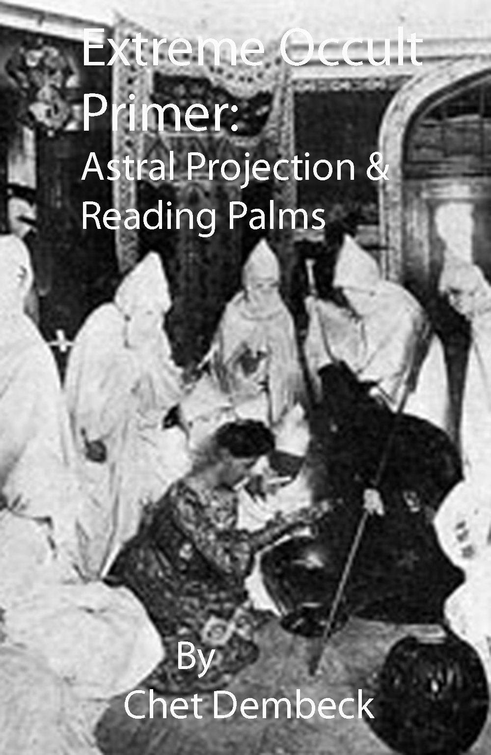 Extreme Occult Primer  Astral Projection And Reading Palms  English Edition